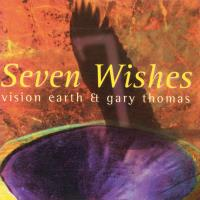 Seven Wishes [CD] Vision Earth & Gary Thomas
