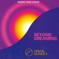 Beyond Dreaming - Crystal Silence 2 [CD] Coxon, Robert Haig