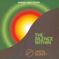 The Silence Within - Crystal Silence 1 [CD] Coxon, Robert Haig
