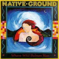 Where Wild Salmon Run [CD] Native Ground