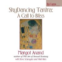 Sky Dancing Tantra: A Call to Bliss [CD] Anand, Margot