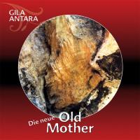 Old Mother, Die neue (CD) Gila Antara