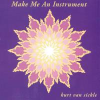 Make Me an Instrument [CD] Van Sickle, Kurt