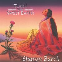 Touch the Sweet Earth [CD] Burch, Sharon