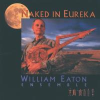 Naked in Eureka [CD] Eaton, William Ensemble