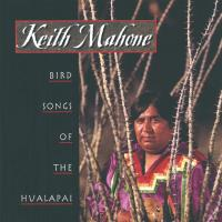 Bird Songs of the Hualapai [CD] Mahoni, Keith