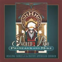Sacred Path - Healing Songs o. t. Nat Am Ch [CD] Primeaux & Mike