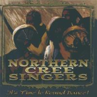 It's Time to Round Dance [CD] Northern Cree Singers