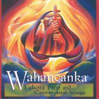 Lakota Pipe and Ceremonial Songs [CD] Wahancanka