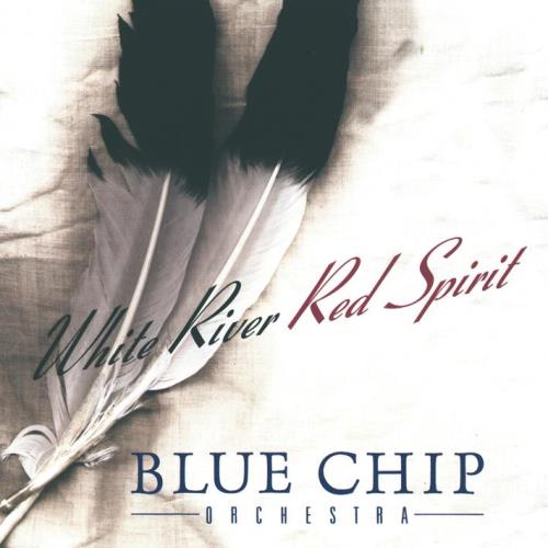 Blue Chip Orchestra - White River - Red Spirit