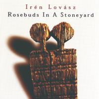 Rosebuds in a Stoneyard [CD] Lovász, Irén