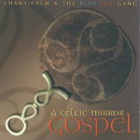 A Celtic Mirror Gospel [CD] Shantiprem & Blue Joy Gang