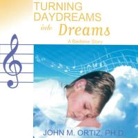 Turning Daydreams into Dreams [CD] Ortiz, John M.