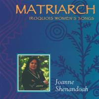 Matriarch - Iroquois Women's Song (CD) Shenandoah, Joanne