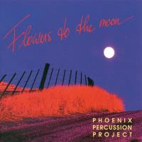 Flowers to the Moon [CD] Phoenix Percussion Project