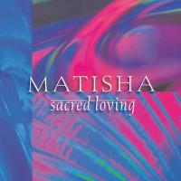 Sacred Loving [CD] Matisha
