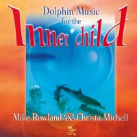 Dolphin Music for the Inner Child [CD] Rowland, Mike & Michell, Christa