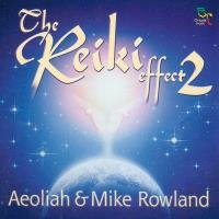 The Reiki Effect 2 (CD) Aeoliah & Rowland, Mike