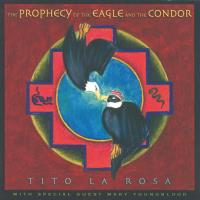 Prophecy of the Eagle and the Condor [CD] La Rosa, Tito