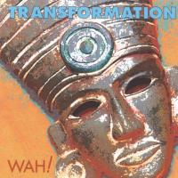 Transformation [CD] Wah!