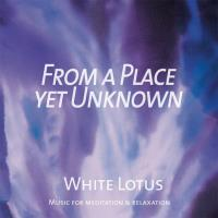 From a Place yet Unknown [CD] White Lotus