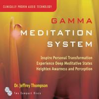 Gamma Meditation System [2CDs] Thompson, Jeffrey Dr.