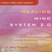 Healing Mind System Vol. 2.0 [CD] Thompson, Jeffrey Dr.