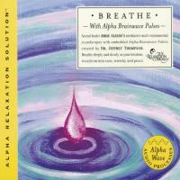 Breathe (Alpha Relaxation Solution) (CD) Thompson, Jeffrey Dr. & Alfano, Jorge