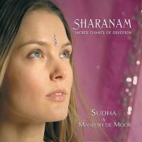 Sharanam - Sacred Chants of Devotion [CD] Sudha & de Moor, Maneesh