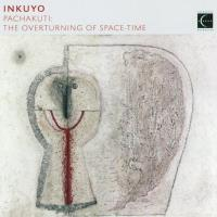Pachakuti - The Overturning of Space-Time [CD] Inkuyo