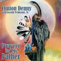 Prayers to my Father [CD] Denny, Clinton & Primeaux, Gerald Sr.