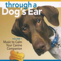 Through a Dog's Ear - Music to Calm Your Canine Vol. 1 [CD] Leeds, Joshua & Spector, Lisa