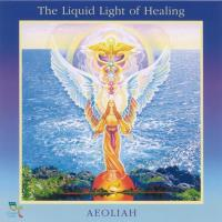 The Liquid Light of Healing [CD] Aeoliah