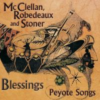 Blessings - Peyote Songs [CD] McClellan, Robedeaux & Stoner