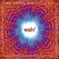 Love Holding Love [CD] Wah!