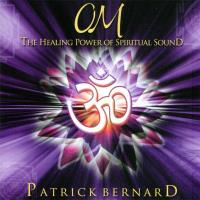OM - The Healing Power of Spiritual Sound [CD] Bernard, Patrick