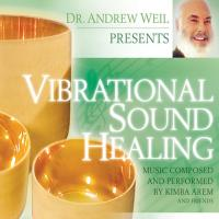 Vibrational Sound Healing (CD) Weil, Andrew & Arem, Kimba