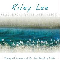 Shakuhachi Water Meditations [CD] Lee, Riley