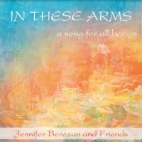 In These Arms [CD] Berezan, Jennifer & Friends