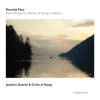 Peaceful Flow - Piano Songs for Silence & Songs of Spirit [CD] Goerke, Joachim & Circle of Songs