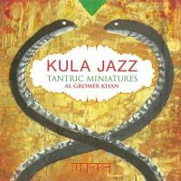 Kula Jazz - Tantric Miniatures (CD) Gromer Khan, Al