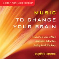 Music to Change Your Brain [CD] Thompson, Jeffrey Dr.