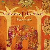 Colors of the East [CD] Karunesh