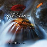 Life in Slow Motion [CD] Age of Echoes
