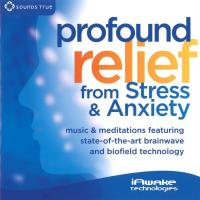 Profound Relief from Stress and Anxiety [2CDs] iAwake