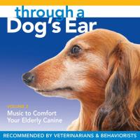 Through a Dog's Ear - Comfort Your Elderly Canine Vol. 2 [CD] Leeds, Joshua & Spector, Lisa
