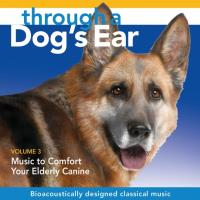 Through a Dog's Ear - Comfort Your Elderly Canine Vol. 3 [CD] Leeds, Joshua & Spector, Lisa