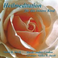 Heilmeditation für das Innere Kind [CD] Jacob, Vatika B. & Condon, Andres