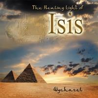 The Healing Light of Isis [CD] Wychazel