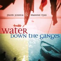 Water Down The Ganges [CD] Prem Joshua & Manish Vyas